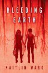 Bleeding Earth by Kaitlin Ward