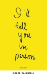 ill-tell-you-in-person-chloe-caldwell